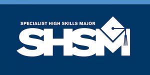 SHSM- Specialist High Skills Major workshops and certification programs